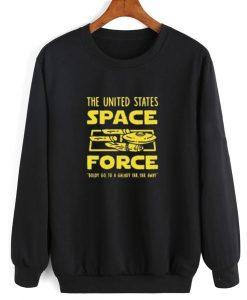 Space Force Boldly go to a Galaxy Far Far Away Funny Sweatshirt