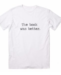 The Book Was Better Funny T-Shirts