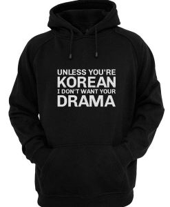 Unless You're Korean I Don't Want Your Drama Hoodies