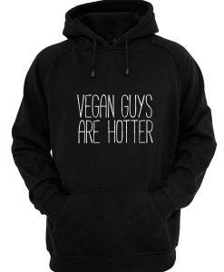 Vegan Guys Are Hotter Hoodies