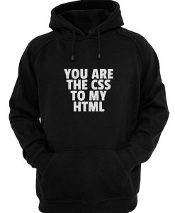 You Are The CSS To My HTML Hoodies