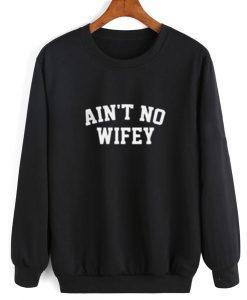 Ain't No Wifey Funny Sweatshirt