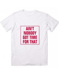 Ain't Nobody Got Time For That Short Sleeve Unisex T-Shirts