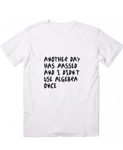 Another Day Has Passed I Didn't Use Algebra Funny Short Sleeve Unisex T-Shirts