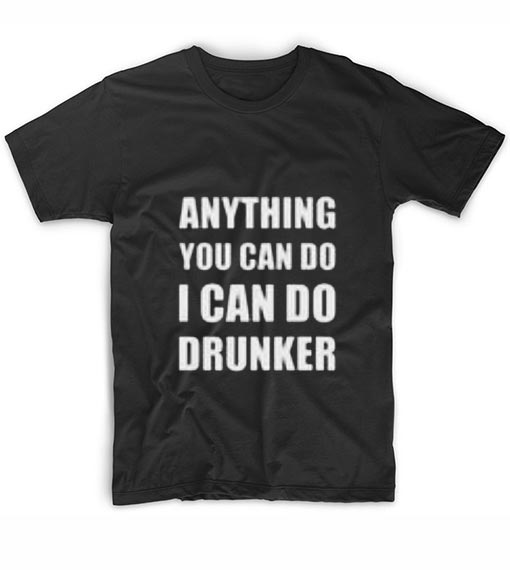 Anything You Can Do I Can Do Drunker Funny Short Sleeve Unisex T-Shirts
