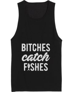 Bitches Catch Fishes Tank top