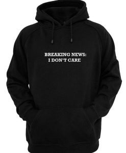 Breaking I Don't Care Hoodies