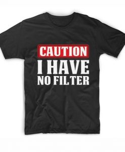 Caution I Have No Filter Funny Short Sleeve Unisex T-Shirts