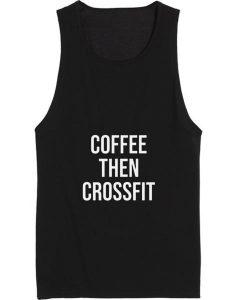 Coffee Then Crossfit Tank top