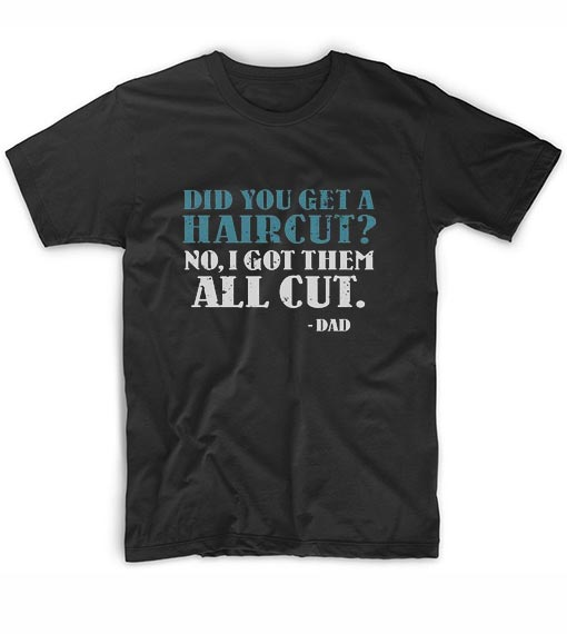 Did You Get A Haircut Short Sleeve Unisex T-Shirts