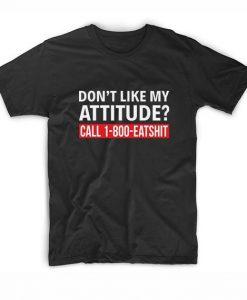 Do Not Like My Attitude Call 1-800-Eatshit Short Sleeve Unisex T-Shirts