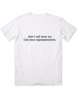Dont call your ex call your representative Short Sleeve Unisex T-Shirts
