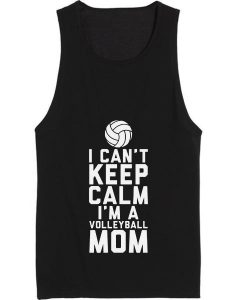 I Can't Keep Calm I'm A Volleyball Mom Tank top
