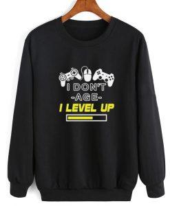 I DON'T AGE I LEVEL UP Funny Sweatshirt