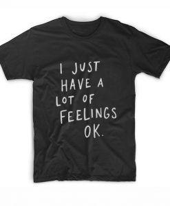 I Just Have A Lot Of Feelings Ok Short Sleeve Unisex T-Shirts