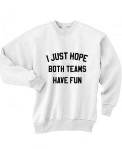 I Just Hope Both Teams Have Fun Funny Sweatshirt