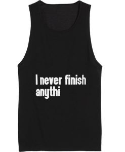 I Never Finish Anything Tank top