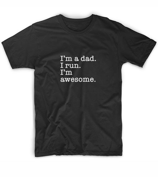 I'm A Dad I Run I'm Awesome Short Sleeve Unisex T-Shirts