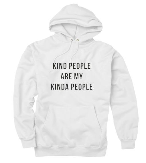Kind People Are Kinda People Hoodies
