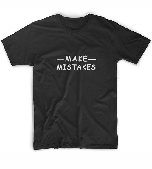 Make Mistakes Short Sleeve Unisex T-Shirts