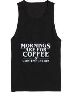 Mornings Are For Coffee And Contemplation Tank top