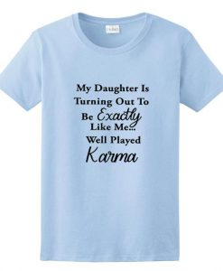My Daughter is Turning Out Short Sleeve Unisex T-Shirts