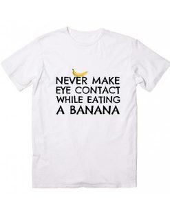 Never Make Eye Contact While Eating A Banana Short Sleeve Unisex T-Shirts