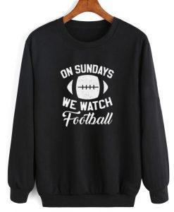 On Sundays We Watch Football Sweatshirt