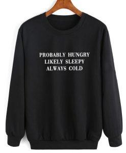 Probably Hungry Likely Sleepy Sweatshirt Sweatshirt