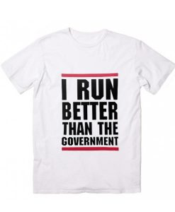 Run Better Than Government Short Sleeve Unisex T-Shirts
