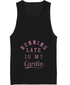 Running Late is My Cardio Quote Tank top