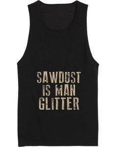 Sawdust is Man Glitter Quote Tank top