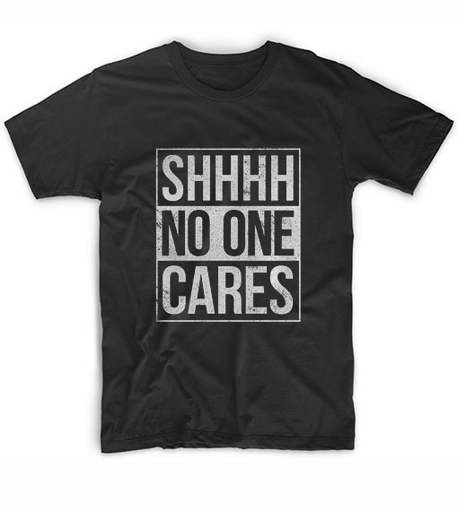 Shhh No One Cares Short Sleeve Unisex T-Shirts