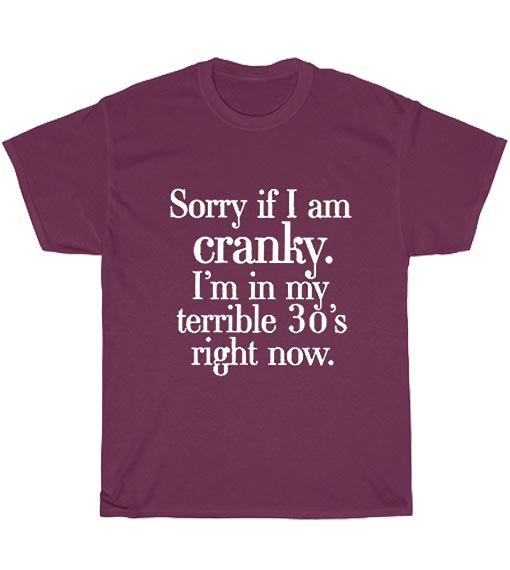 Sorry If I Am Cranky I'm in My Terrible 30's Short Sleeve Unisex T-Shirts