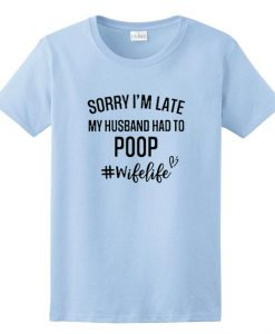 Sorry I'm Late My Husband Had to Poop Short Sleeve Unisex T-Shirts