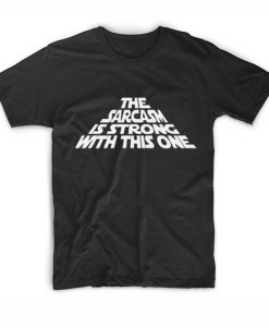 The Sarcasm is Strong with this One Short Sleeve Unisex T-Shirts