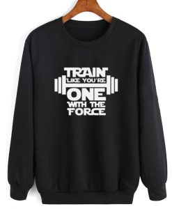 Train Like You're One With The Force Sweatshirt