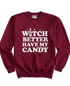 Witch Better Have My Candy Halloween Sweatshirt