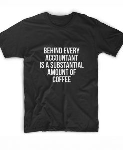 Behind Every Accountant Is Substantial Amount Of Coffee