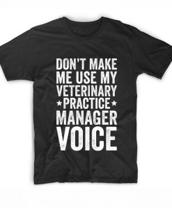 Don't Make Me Use My Veterinary Practice Manager Voice