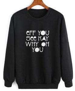 Eff you see kay Why Oh You Crewneck Sweatshirt