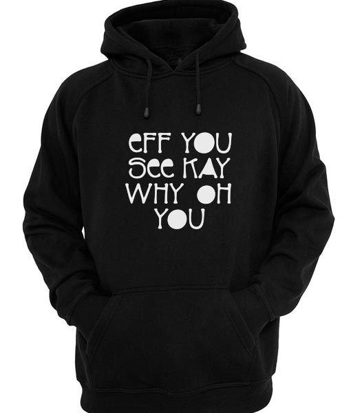 Eff you see kay Why Oh You Hoodies