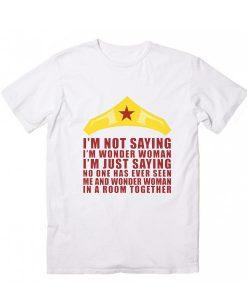 I'M NOT SAYING I'M WONDER WOMAN QUOTES Short Sleeve T-Shirts