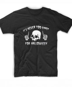 It s Never Too Early For Halloween Short Sleeve T-Shirts