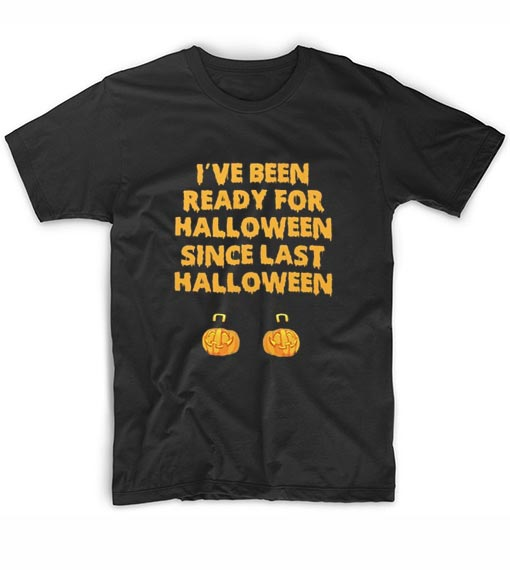 I've Been Ready For Halloween Since Last Halloween Funny
