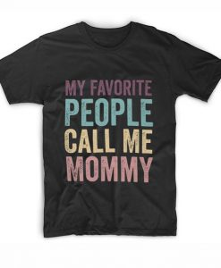 My Favorite People Call Me Mommy