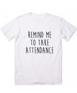 Remind me to take attendance
