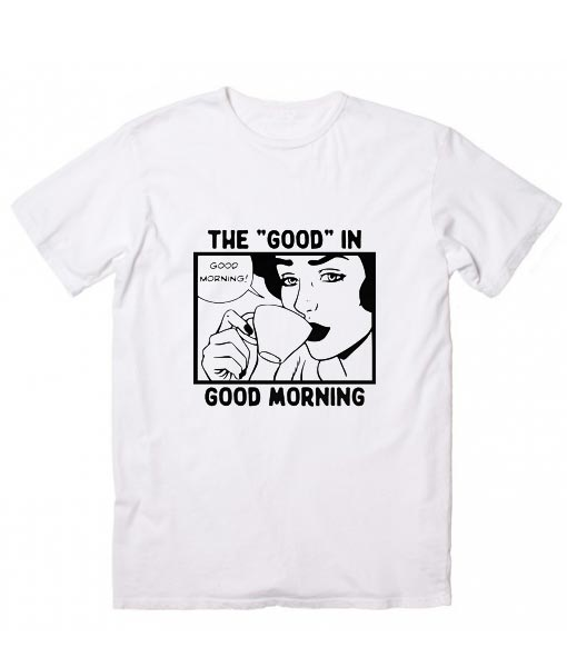 The Only Good In Good Morning Is Coffee Retro Vintage