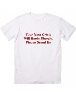 Your Next Crisis Will Begin Shortly Please Stand By