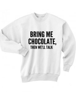 Bring Me Chocolate Then We'll Talk